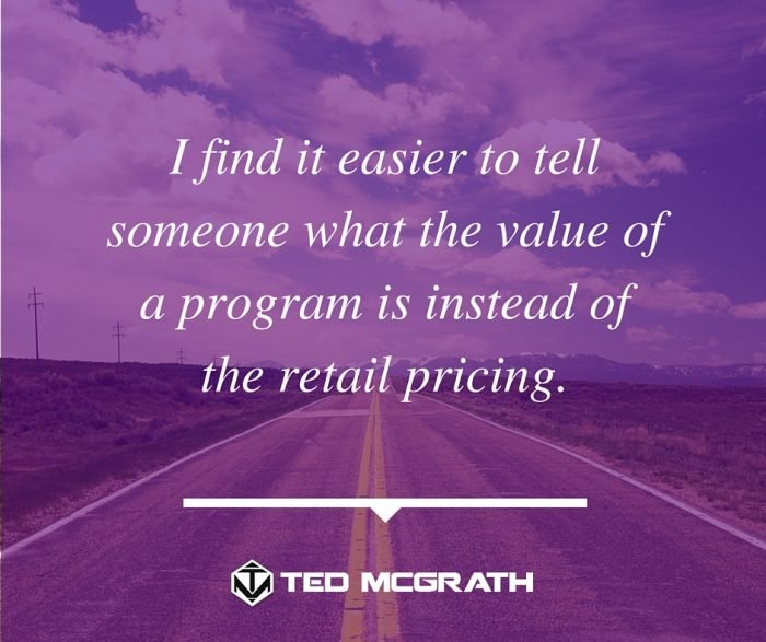 I find it easier to tell someone what the value of a program is instead of the retail pricing.
