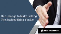 One Change to Make Selling The Easiest Thing You Do